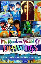 My Random World Of Drawings by -LeAkumatizedArtist-