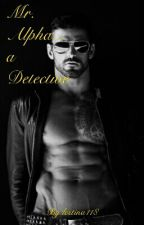 MR. Alpha...a Detective (unedited) (Slow Updates) by lestina118