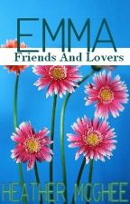 Emma:  Friends and Lovers (F&L Story #1) by hmmcghee