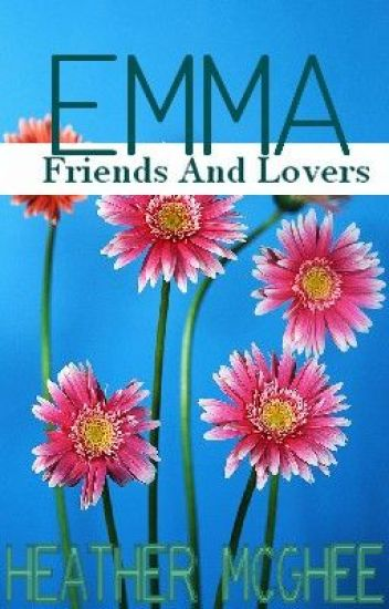 Emma:  Friends and Lovers (F&L Story #1)