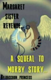 margaret sister revenge *a squeal to morby story* by TheApple1231