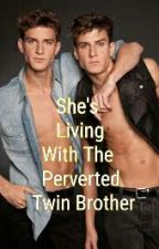 Living With The Perverted Twin Brother by MacmacSolleza