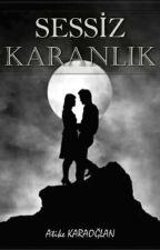 SESSİZ KARANLIK by Atike_krgln