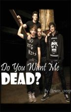 Do You Want Me Dead? (An All Time Low Fanfiction) by PrincessBugger