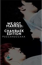We Got Married: Chanbaek Edition by PuccaNucaaa