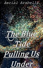 The Blue Tide Pulling Us Under - Book Two - Alex Turner by AerialArabella