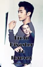 From Disaster To Forever. (On-Hold) by HansamuOtoko