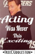 Acting Was Never This Exciting. (Tom Hiddleston) fanfiction by FreeCUddleston