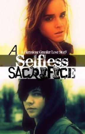 A Selfless Sacrifice (A Hermione Granger Love Story) by LoveLikeWoe4