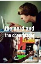 the nerd and the cheerleader by JustYourGirl