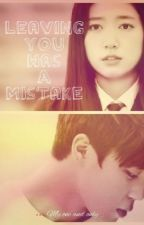 Leaving You Was A Mistake by Jiminnie_Park13