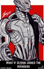 Ultron x Reader : What If Ultron join the Avengers by bliztbika