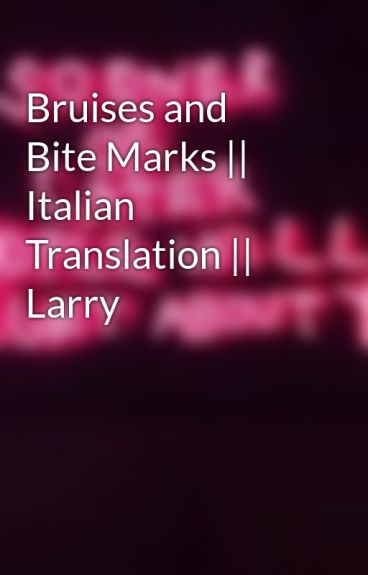Bruises and Bite Marks || Italian Translation || Larry