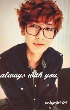 Always with Y0u by onlyme909