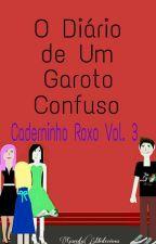 O Diário de Um Garoto Confuso - Caderninho Roxo Vol. 3 by Garota_Misteriosa