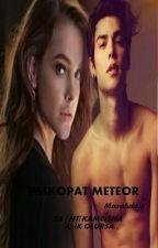 PSIKOPAT METEOR by masalulu22