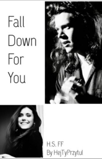 Fall Down For You || H.S.