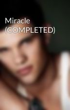 Miracle (COMPLETED) by vam_girl32