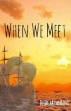When We Meet by JoshuaRyanLove