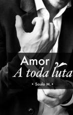Amor a toda luta! by SauloRobertoM