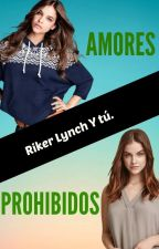 Amores Prohibidos (Riker Lynch y Tu) TERMINADA by Marano_Lynch
