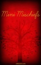 The Mini Mischiefs - Stories from Mastering The Mischief by xXMade2LoveXx