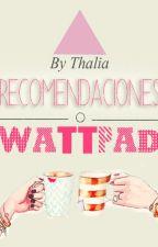 Recomendaciones de Wattpad © by Thalia_NY26