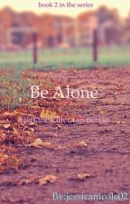 Be Alone by jessicanicole02