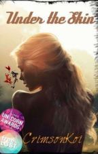 under the skin (GirlxGirl)#writher by crimsonkoi