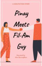 PINAY meets the FIL-AM Guy (Completed) #Wattys2016 by BurningRain
