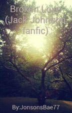 Broken Love (Jack Johnson fanfic) by JonsonsBae77