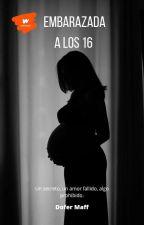 Embarazada a los 16(TERMINADA) by Mafher_D