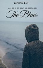 The Blues: A book of Poems on Self - acceptance by SammieBell1