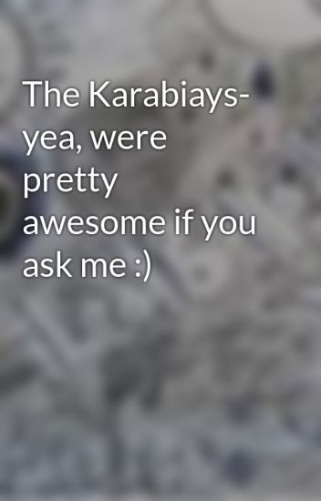 The Karabiays- yea, were pretty awesome if you ask me :)