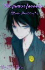 Mi pintor favorito (bloody painter y tu) Primera Temporada by Ticci-Dome