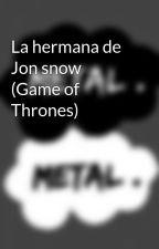 La hermana de Jon snow (Game of Thrones) by Palopotterhead1