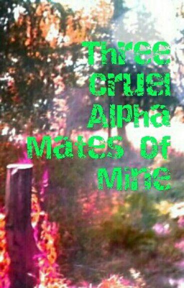 Three Cruel Alpha Mates Of  Mine