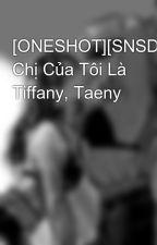 [ONESHOT][SNSD] Chị Của Tôi Là Tiffany, Taeny by Wingss