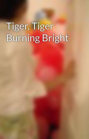 Tiger, Tiger Burning Bright by AliceOtter