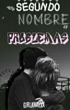 Mi 2nd Nombre es PROBLEMAS by GirlawayxX