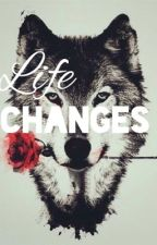 Life Changes by MaclaaLove