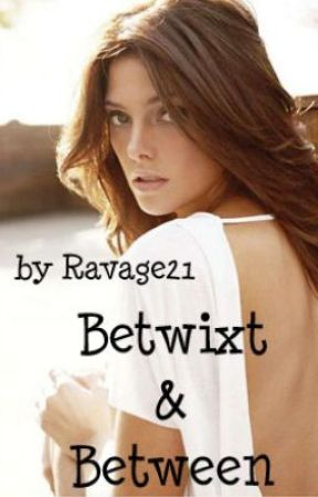 Betwixt & Between by Ravage21