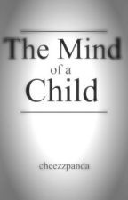 The Mind of a Child by cheezzpanda