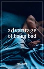 Advantage Of Being Bad by MeganLopez3