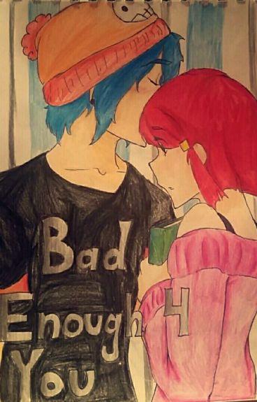 Bad Enough 4 You