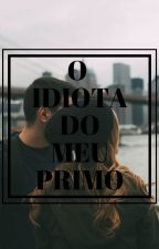 O idiota do meu primo by namelessray