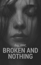 Broken and Nothing by lexy_2000_