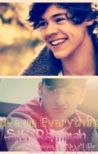 Give me everything(Zarry stylik) by sitirahimah