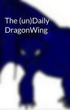 The (un)Daily DragonWing by Fury_Writer1998