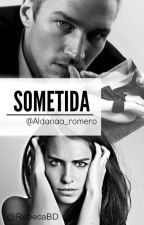 SOMETIDA. by Aldanaa_romero
